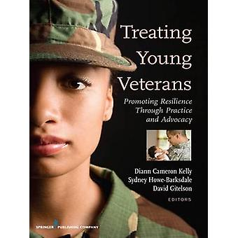 Treating Young Veterans Promoting Resilience Through Practice and Advocacy by Kelly & Diann Cameron