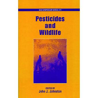 Pesticides and Wildlife by Johnston & John J.