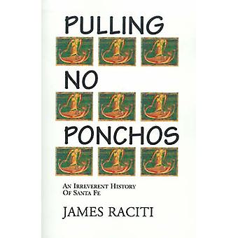 Pulling No Ponchos An Irreverent History of Santa Fe by Raciti & James