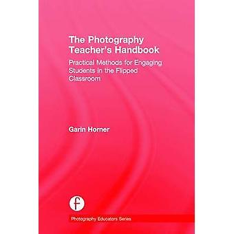 Les photographie enseignants manuel des méthodes pratiques pour impliquer les étudiants dans la classe retournée par Horner & Garin