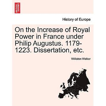 On the Increase of Royal Power in France under Philip Augustus. 11791223. Dissertation etc. by Walker & Williston