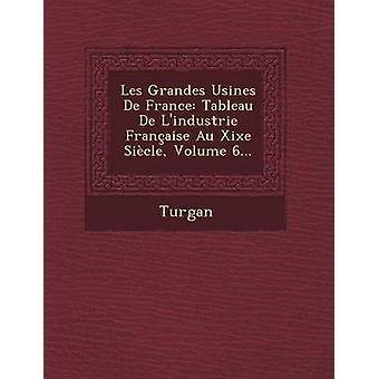 Les Grandes Usines de France Tableau de LIndustrie Francaise Au Xixe Siecle Volume 6... door Turgan