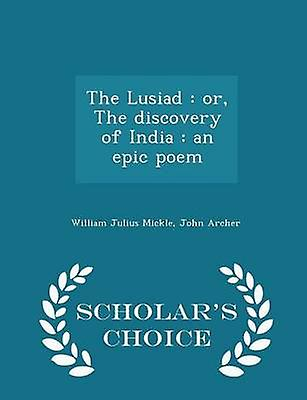 The Lusiad  or The discovery of India  an epic poem  Scholars Choice Edition by Mickle & William Julius