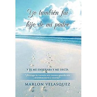 Yo Tambien Fui Hijo de Mi Padre av Velasquez & Marlon