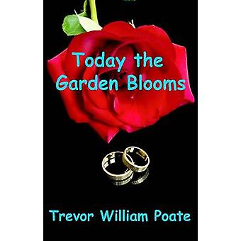Today the Garden Blooms by Poate & Trevor William