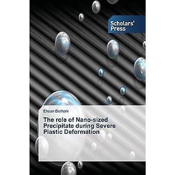 Rollen som Nanosized fällningen under svår plastisk Deformation av Borhani Ehsan
