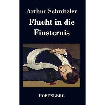 Flucht in Die Finsternis von & Arthur Schnitzler