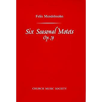 Six Seasonal Motets - Vocal Score by Felix Mendelssohn - Richard Marlo