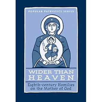 Wider Than Heaven - Eighth - Century Homilies on the Mother of God - 9