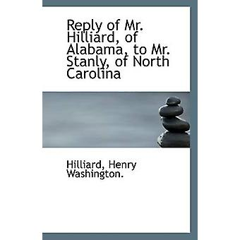 Reply of Mr. Hilliard - of Alabama - to Mr. Stanly - of North Carolin