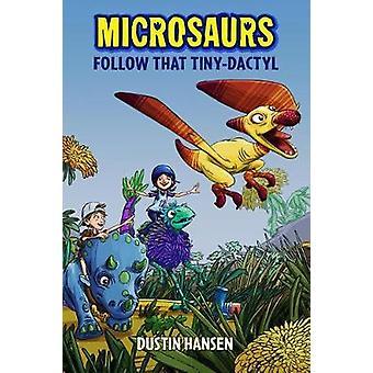 Microsaurs - Follow That Tiny-Dactyl by Dustin Hansen - 9781250090225