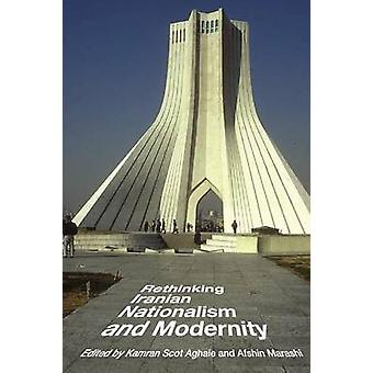 Rethinking Iranian Nationalism and Modernity by Kamran Scot Aghaie -