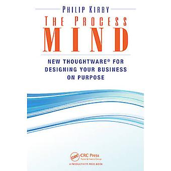 The Process Mind - New Thoughtware  (R) for Designing Your Business on