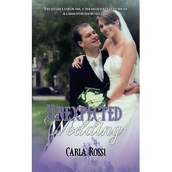 Unexpected Wedding by Carla Rossi - 9781611163940 Book