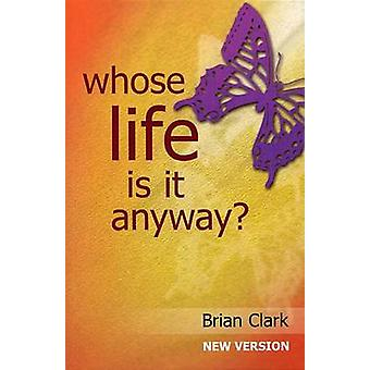 Whose Life is it Anyway? - New Version - Female Lead by Brian Clark -