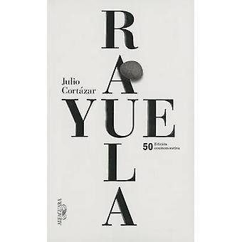 Rayuela Edicion Conmemorativa 50 Aniversario (50th) by Julio Cortazar