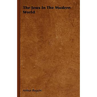 The Jews in the Modern World by Ruppin & Arthur