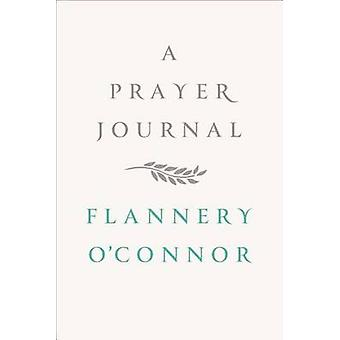 A Prayer Journal by Flannery O'Connor - W A Sessions - 9780374236915