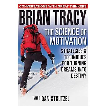 The Science of Motivation - Strategies & Techniques for Turning Dr