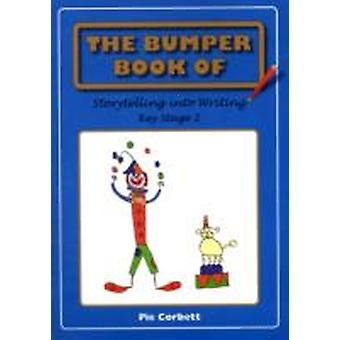 The Bumper Book of Storytelling into Writing  Key Stage 2 by Pie Corbett
