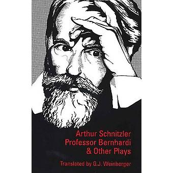 Professor Bernhardi and Other Plays by G. J. Weinberger - 97809294977