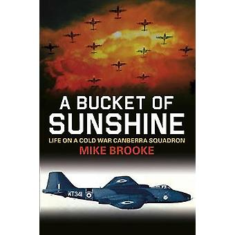 A Bucket of Sunshine  Life on a Cold War Canberra Squadron by Wing Commander Mike Brooke