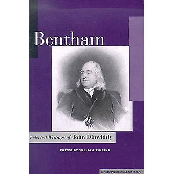 Bentham - Selected Writings of John Dinwiddy by John R. Dinwiddy - Wil