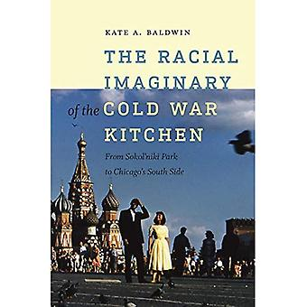 The Racial Imaginary of the Cold War Kitchen: From Sokolniki Park to Chicagos South Side (Re-Mapping the Transnational...