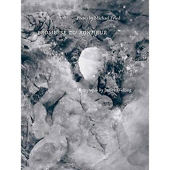 Promesse Du Bonheur by Michael Fried - James Welling - 9781941701430
