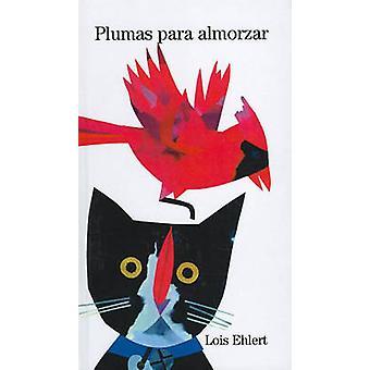 Plumas Para Almorzar by Lois Ehlert - 9780780763746 Book