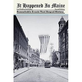 It Happened in Maine Remarkable Events That Shaped History by Parker & Gail Underwood