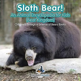 Sloth Bear An Animal Encyclopedia for Kids Bear Kingdom  Childrens Biological Science of Bears Books by Prodigy Wizard Books