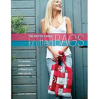 The Knitters Bible  Knitted Bags by Crompton & Claire