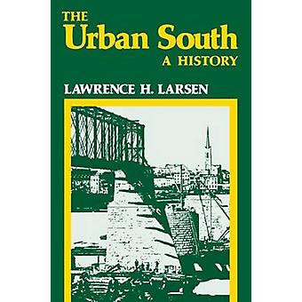 The Urban South A History door Larsen & Lawrence Harold