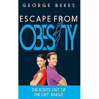 Escape from Obesity the route out of the diet jungle by Bekes & George