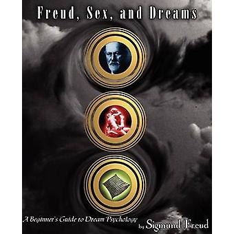 Freud Sex and Dreams A Beginners Guide to Dream Psychology by Freud & Sigmund
