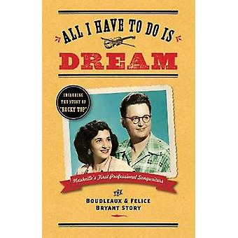 All I Have To Do Is Dream The Boudleaux and Felice Bryant Story by Wilson & Lee