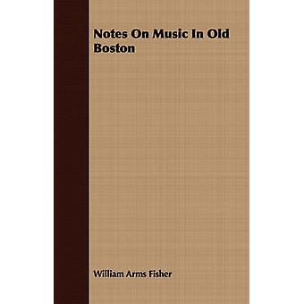 Notes On Music In Old Boston by Fisher & William Arms