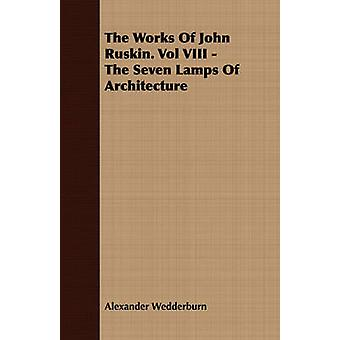 The Works of John Ruskin. Vol VIII  The Seven Lamps of Architecture by Wedderburn & Alexander Dundas Oligvy
