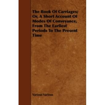 The Book of Carriages Or a Short Account of Modes of Conveyance from the Earliest Periods to the Present Time by Various & Various