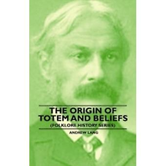 The Origin of Totem and Beliefs Folklore History Series by Lang & Andrew