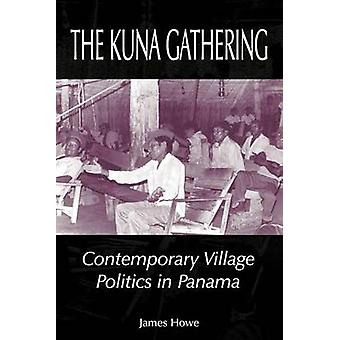 The Kuna Gathering Contemporary Village Politics in Panama by Howe & James