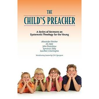 The Childs Preacher A Series of Addresses on Systematic Theology for the Young by Spurgeon & Charles Haddon