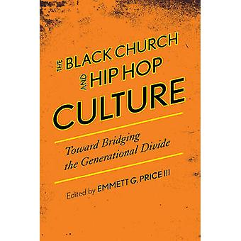 The Black Church and Hip Hop Culture Toward Bridging the Generational Divide by Price & Emmett G. & III