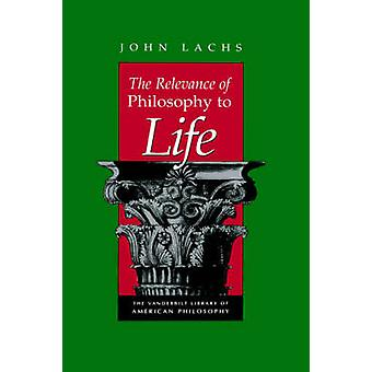 The Relevance of Philosophy to Life by Lachs & John