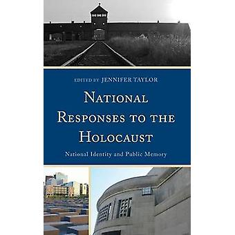 National Responses to the Holocaust National Identity and Public Memory by Taylor & Jennifer