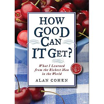 How Good Can it Get? - What I Learned from the Richest Man in the Worl