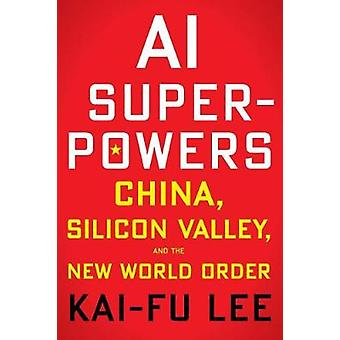 AI Superpowers - China - Silicon Valley - and the New World Order by K
