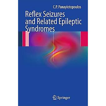 Reflex Seizures and Related Epileptic Syndromes by C. P. Panayiotopou