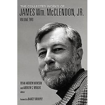 The Collected Works of James WM. McClendon - Jr. - Volume 2 by James W